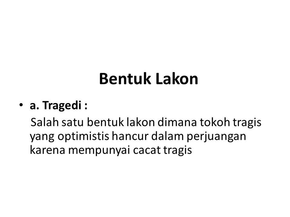 Bentuk Lakon a. Tragedi :
