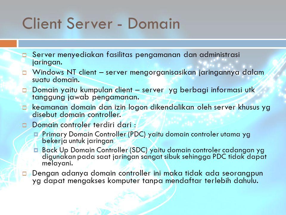 Client Server - Domain Server menyediakan fasilitas pengamanan dan administrasi jaringan.