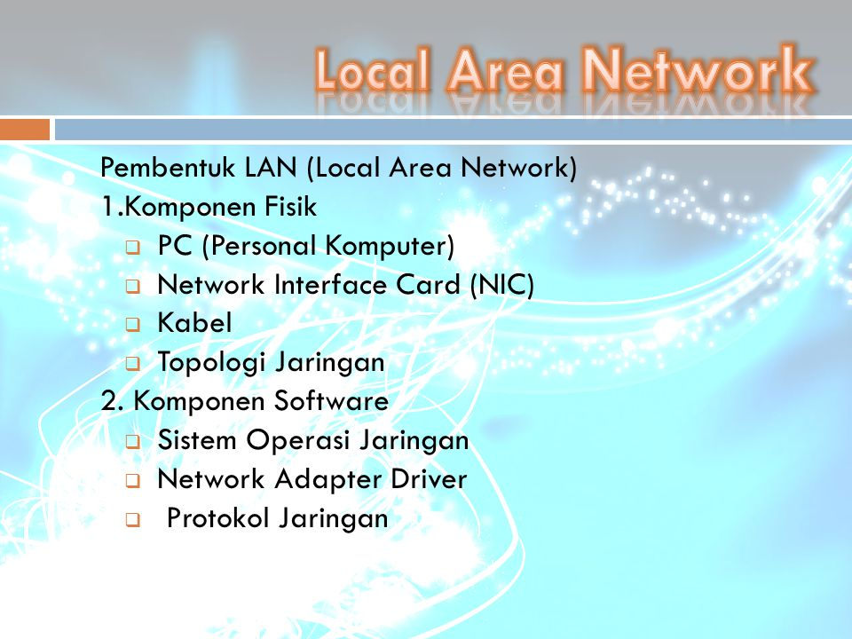 Local Area Network Pembentuk LAN (Local Area Network) 1.Komponen Fisik