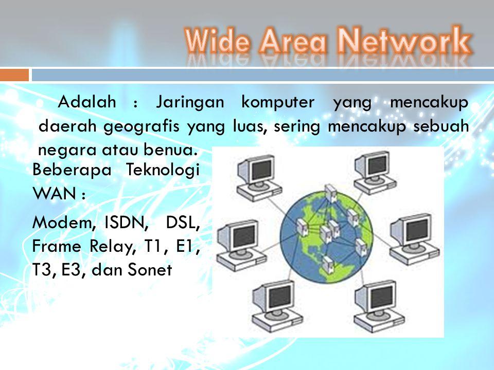 Wide Area Network Adalah : Jaringan komputer yang mencakup daerah geografis yang luas, sering mencakup sebuah negara atau benua.