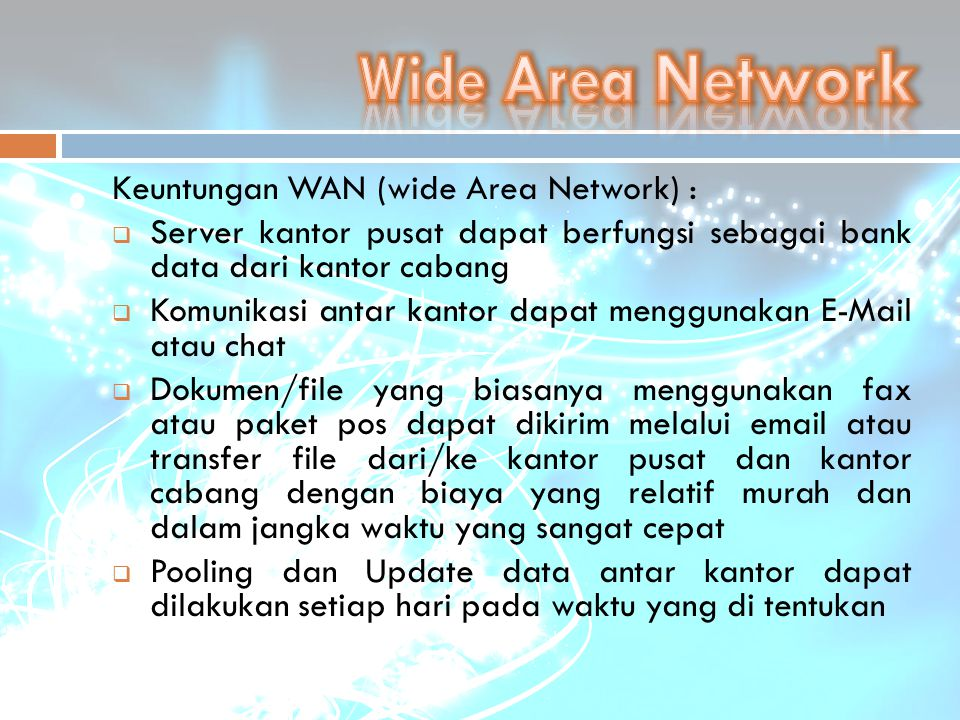 Wide Area Network Keuntungan WAN (wide Area Network) :