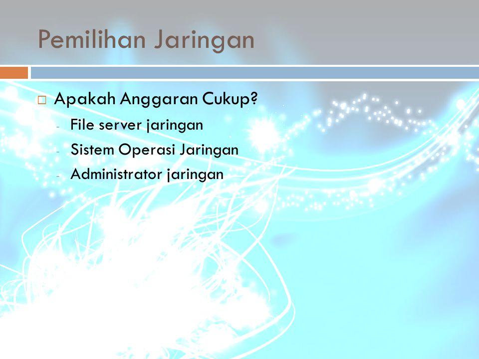 Pemilihan Jaringan Apakah Anggaran Cukup File server jaringan