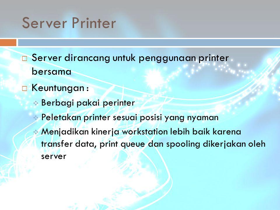 Server Printer Server dirancang untuk penggunaan printer bersama