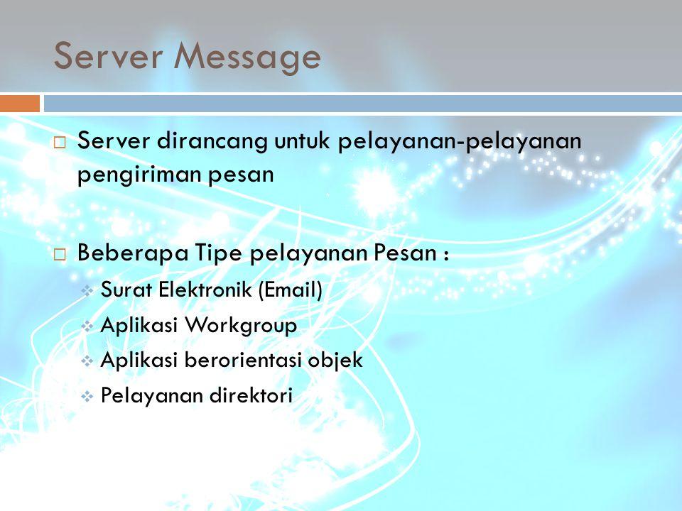 Server Message Server dirancang untuk pelayanan-pelayanan pengiriman pesan. Beberapa Tipe pelayanan Pesan :