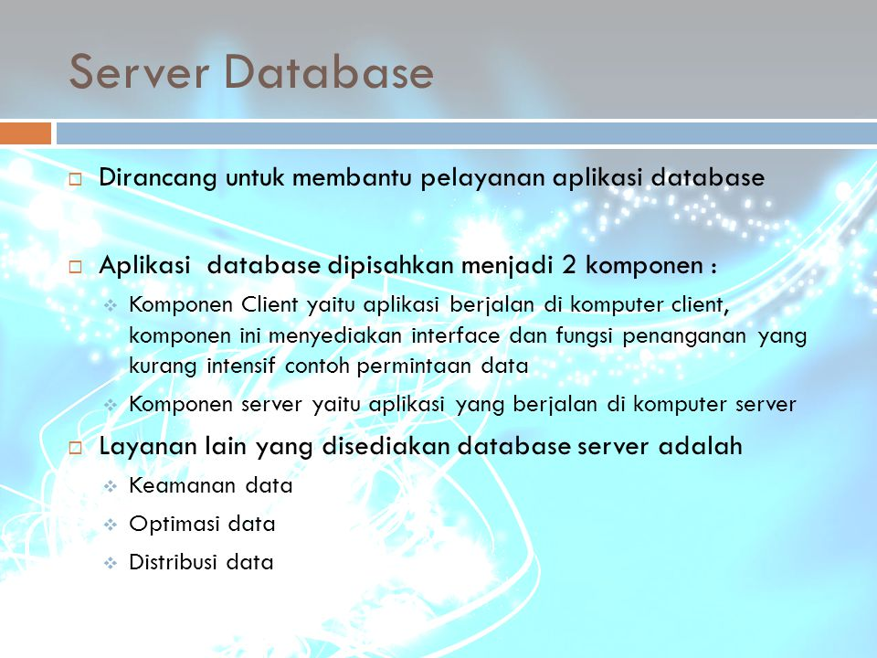 Server Database Dirancang untuk membantu pelayanan aplikasi database