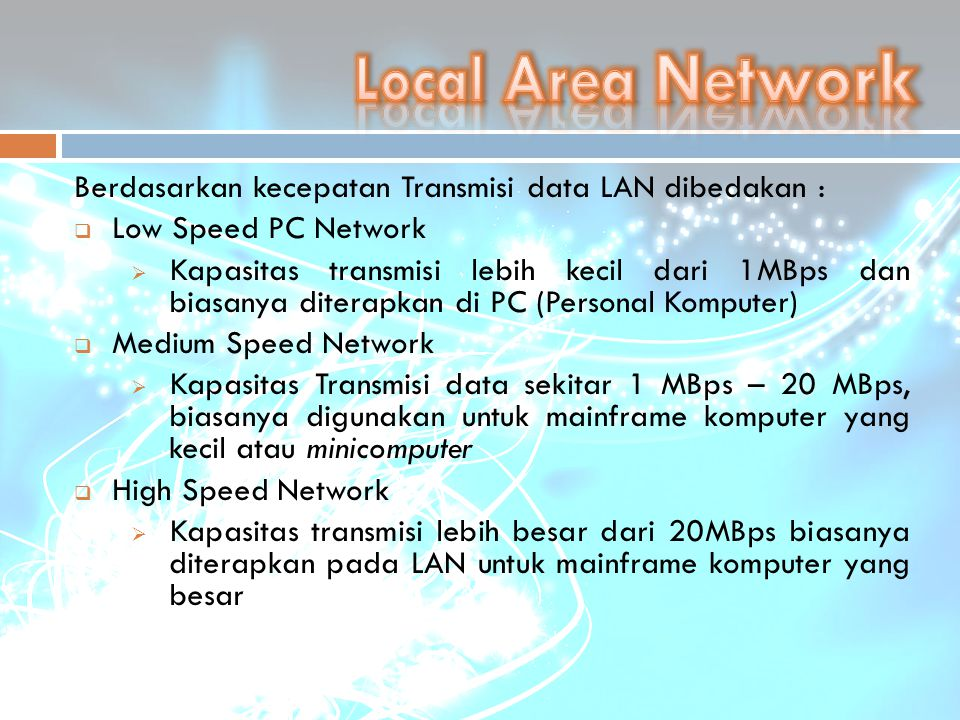 Local Area Network Berdasarkan kecepatan Transmisi data LAN dibedakan : Low Speed PC Network.