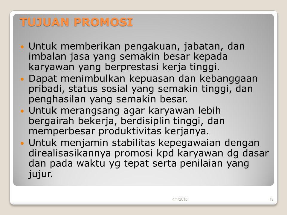 TUJUAN PROMOSI Untuk memberikan pengakuan, jabatan, dan imbalan jasa yang semakin besar kepada karyawan yang berprestasi kerja tinggi.