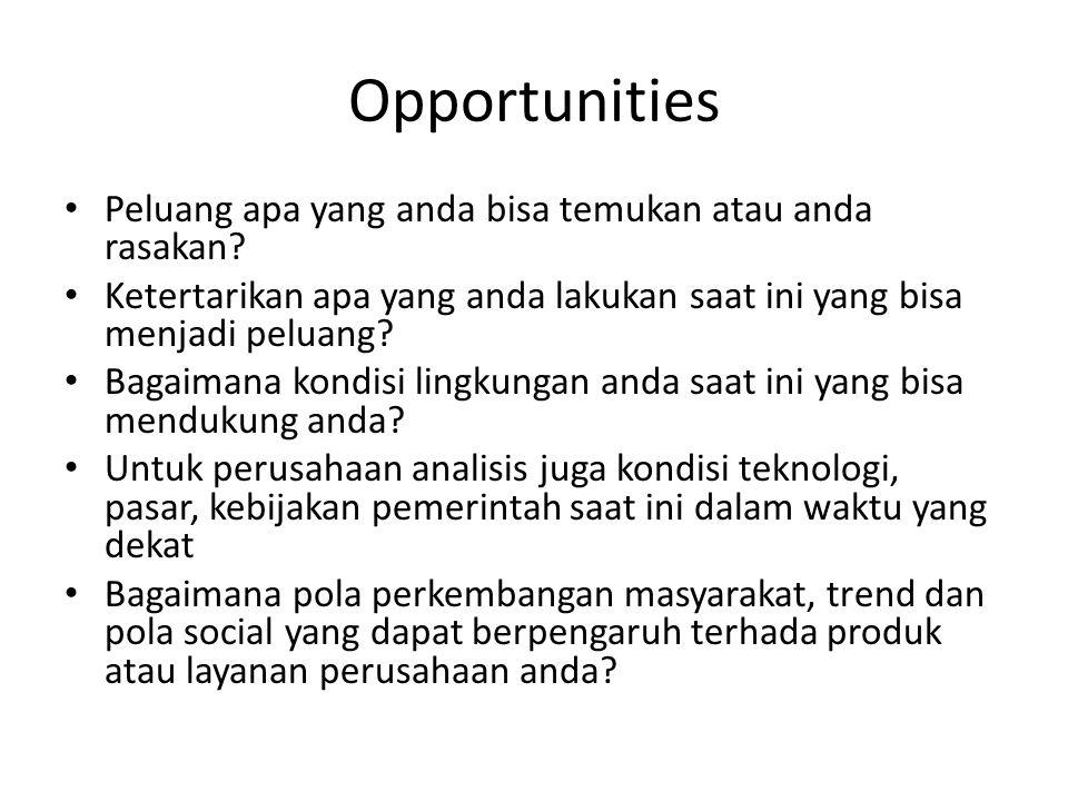 Opportunities Peluang apa yang anda bisa temukan atau anda rasakan