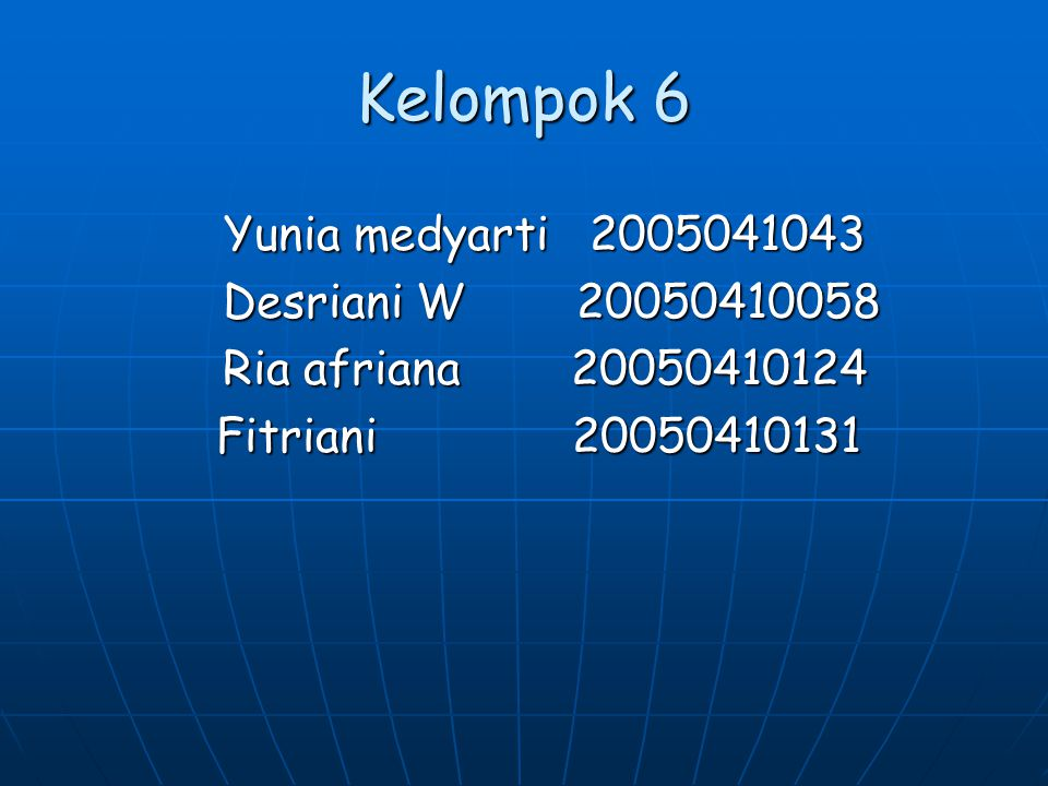 Kelompok 6 Yunia medyarti 2005041043 Desriani W 20050410058