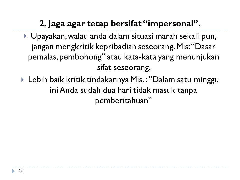 2. Jaga agar tetap bersifat impersonal .