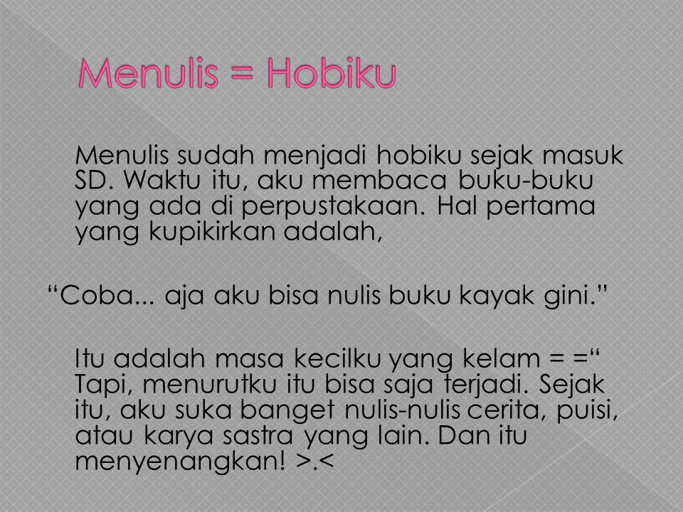 Menulis = Hobiku