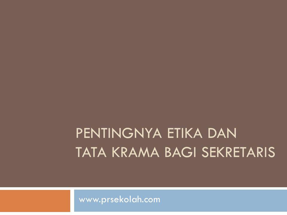 PENTINGNYA ETIKA dan TATA KRAMA BAGI SEKRETARIS