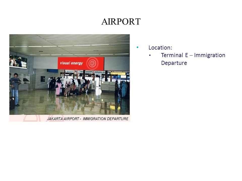 AIRPORT Location: Terminal E – Immigration Departure