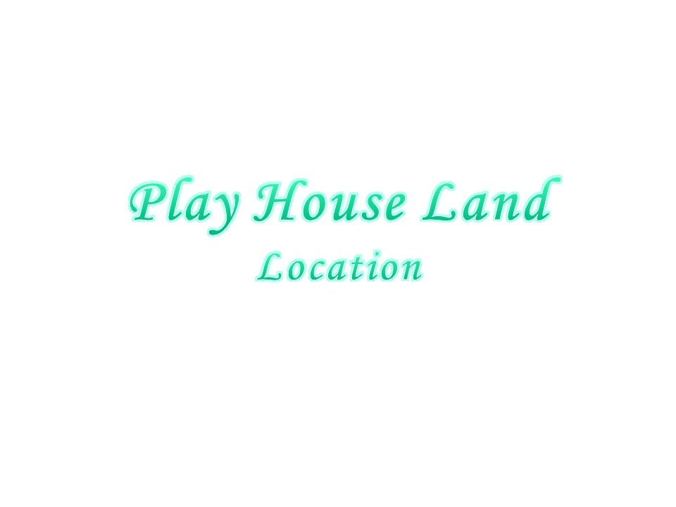 Play House Land Location
