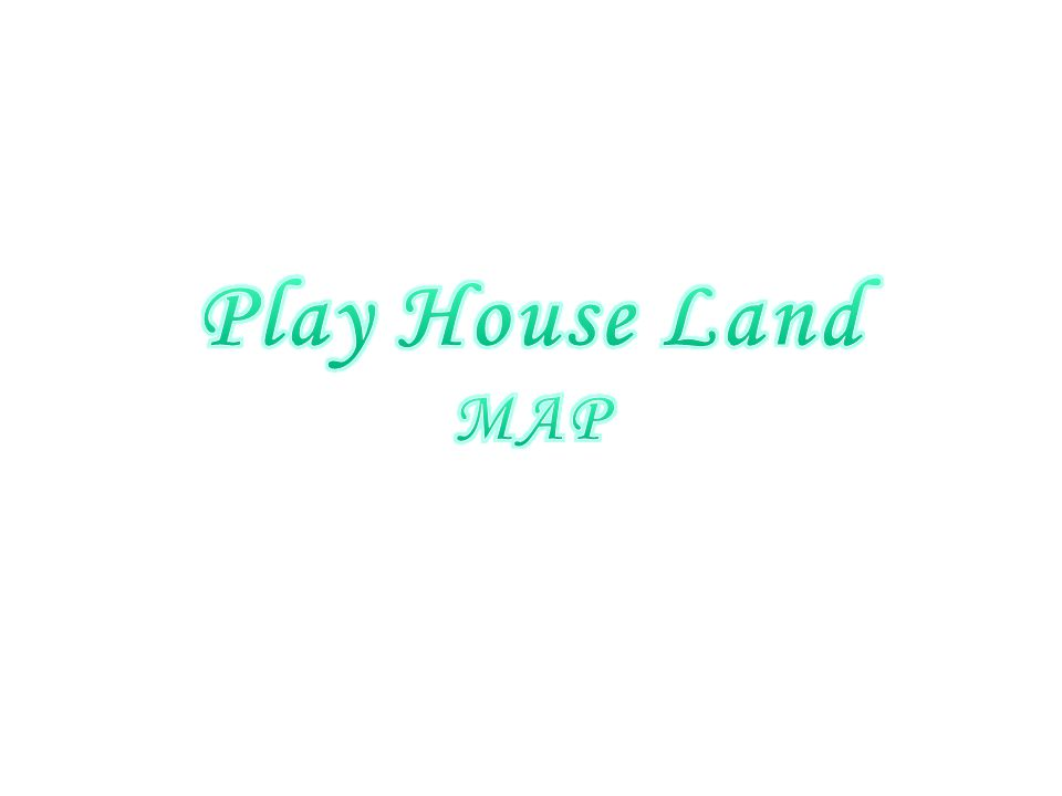 Play House Land MAP