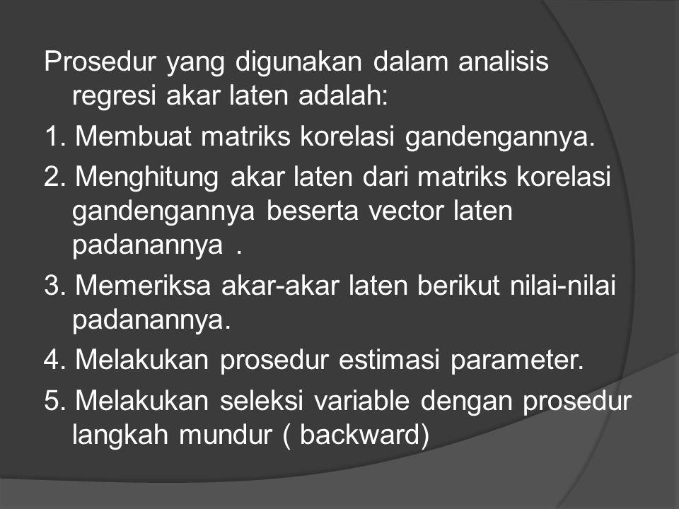 Prosedur yang digunakan dalam analisis regresi akar laten adalah: