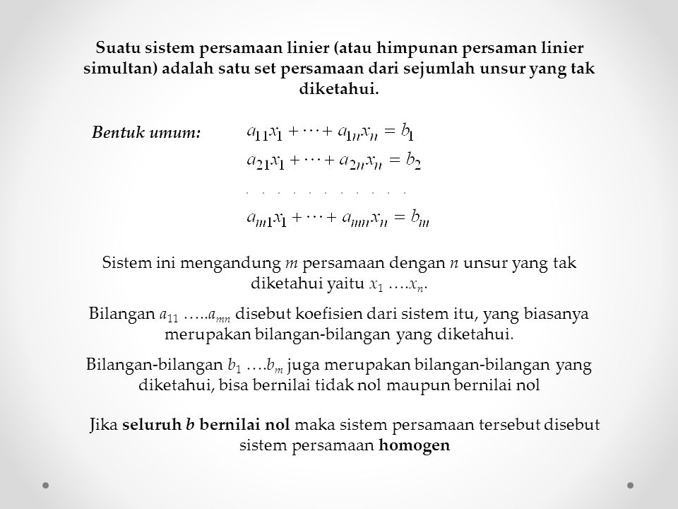 Suatu sistem persamaan linier (atau himpunan persaman linier simultan) adalah satu set persamaan dari sejumlah unsur yang tak diketahui.