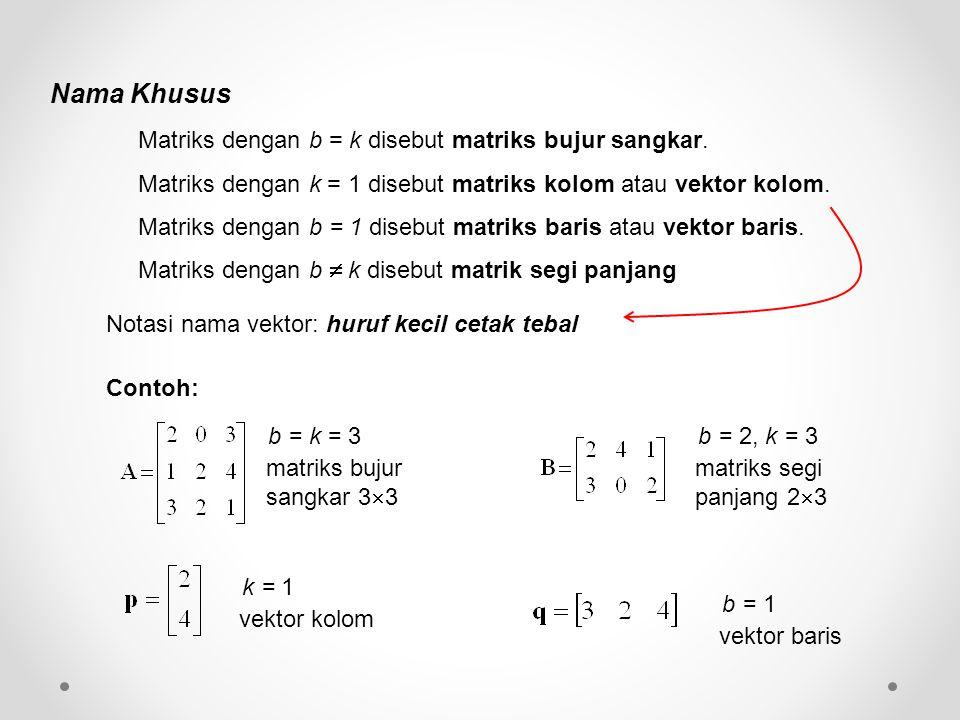 Nama Khusus Matriks dengan b = k disebut matriks bujur sangkar.
