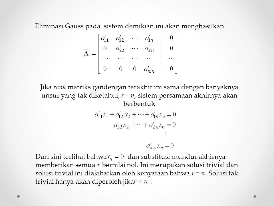 Eliminasi Gauss pada sistem demikian ini akan menghasilkan