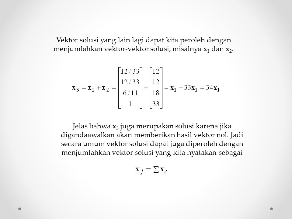 Vektor solusi yang lain lagi dapat kita peroleh dengan menjumlahkan vektor-vektor solusi, misalnya x1 dan x2.