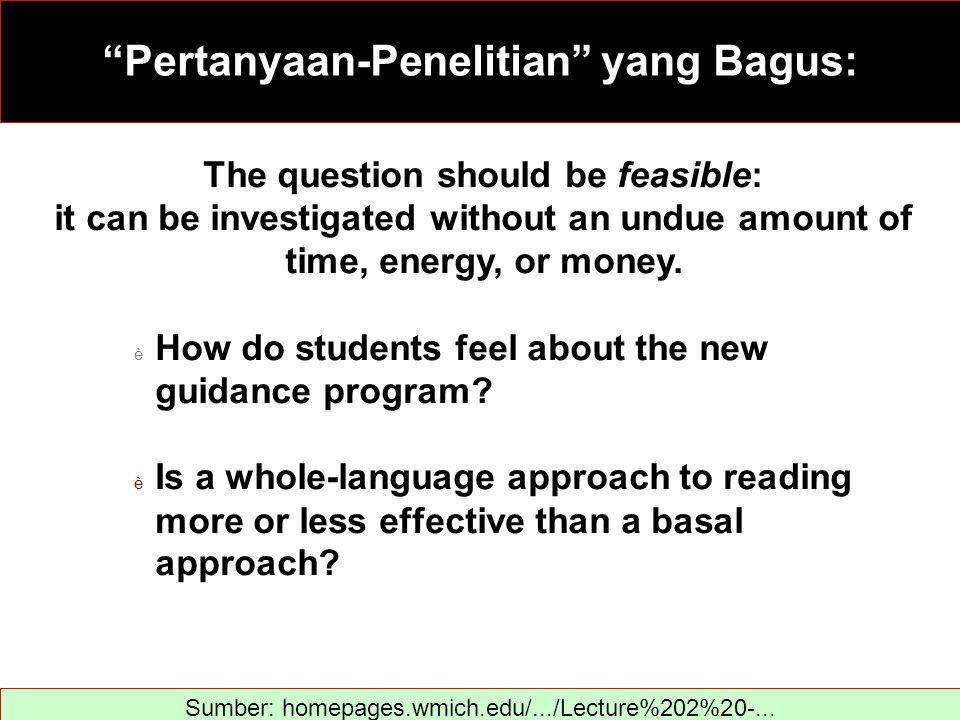 Pertanyaan-Penelitian yang Bagus: The question should be feasible: