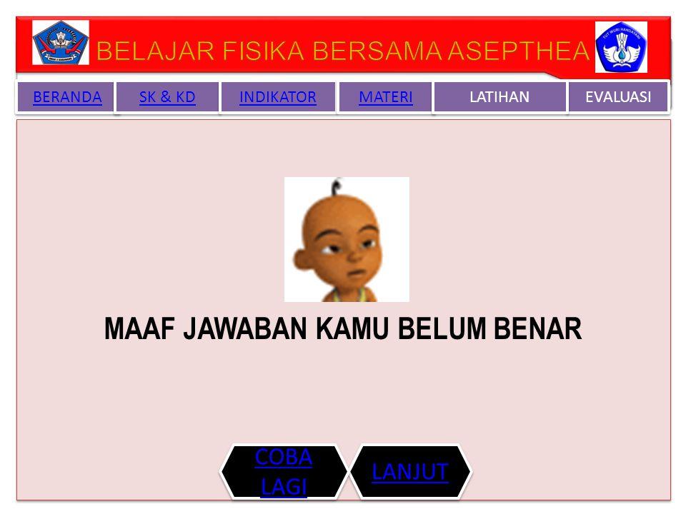 MAAF JAWABAN KAMU BELUM BENAR