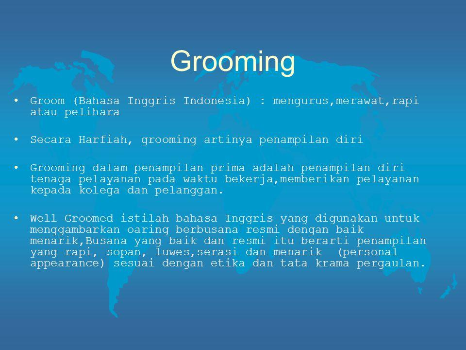 Grooming Groom (Bahasa Inggris Indonesia) : mengurus,merawat,rapi atau pelihara. Secara Harfiah, grooming artinya penampilan diri.