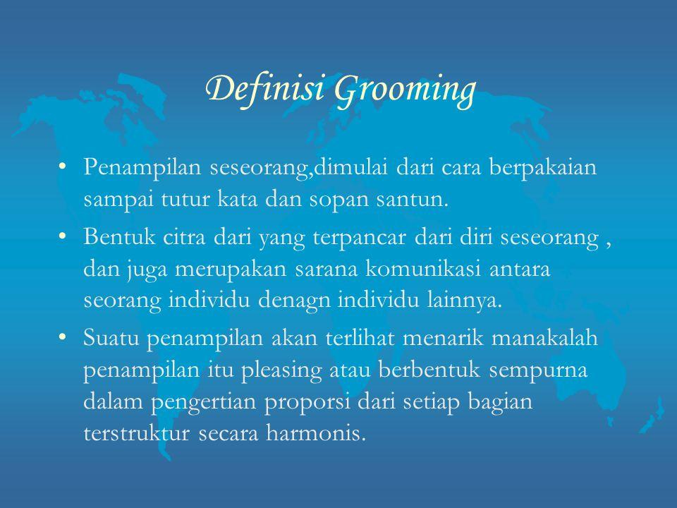 Definisi Grooming Penampilan seseorang,dimulai dari cara berpakaian sampai tutur kata dan sopan santun.
