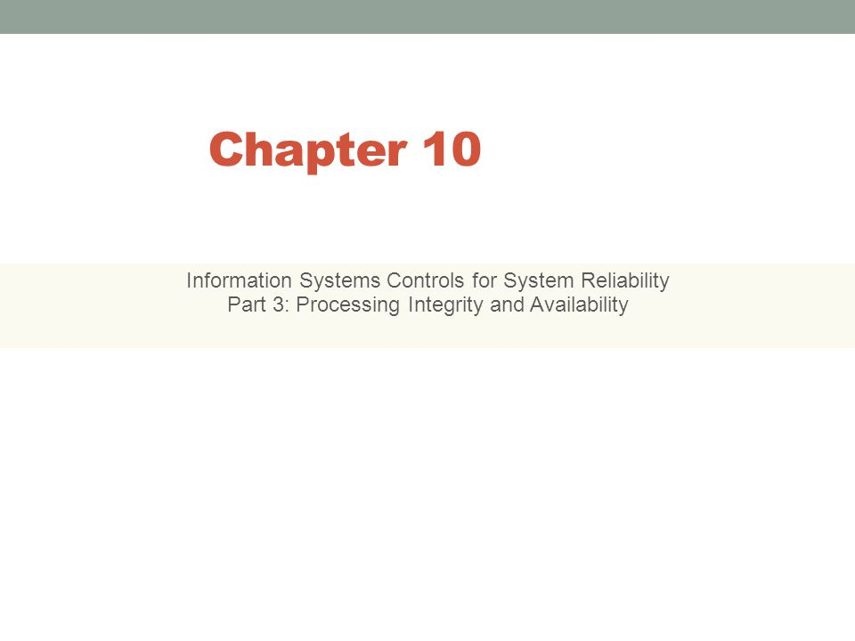Chapter 10 Information Systems Controls for System Reliability
