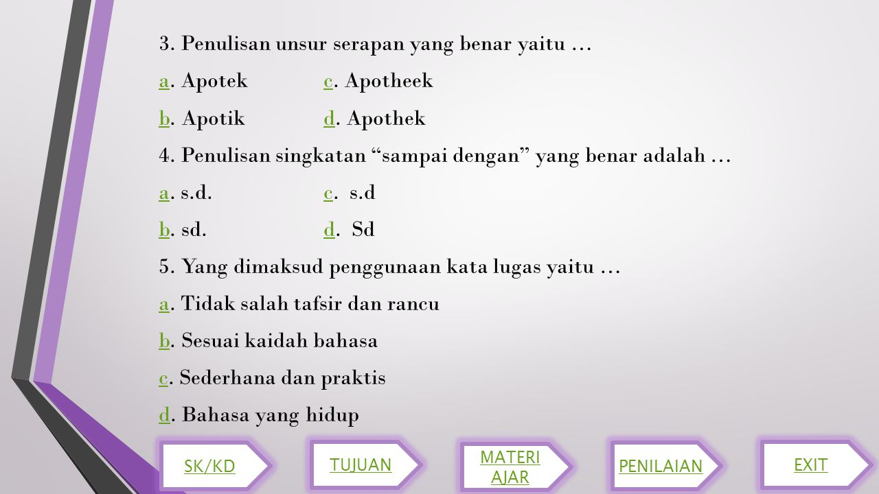 3. Penulisan unsur serapan yang benar yaitu … a. Apotek c. Apotheek b
