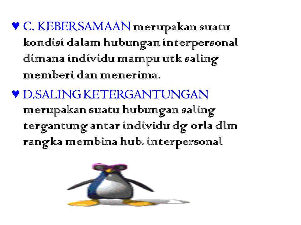 C. KEBERSAMAAN merupakan suatu kondisi dalam hubungan interpersonal dimana individu mampu utk saling memberi dan menerima.