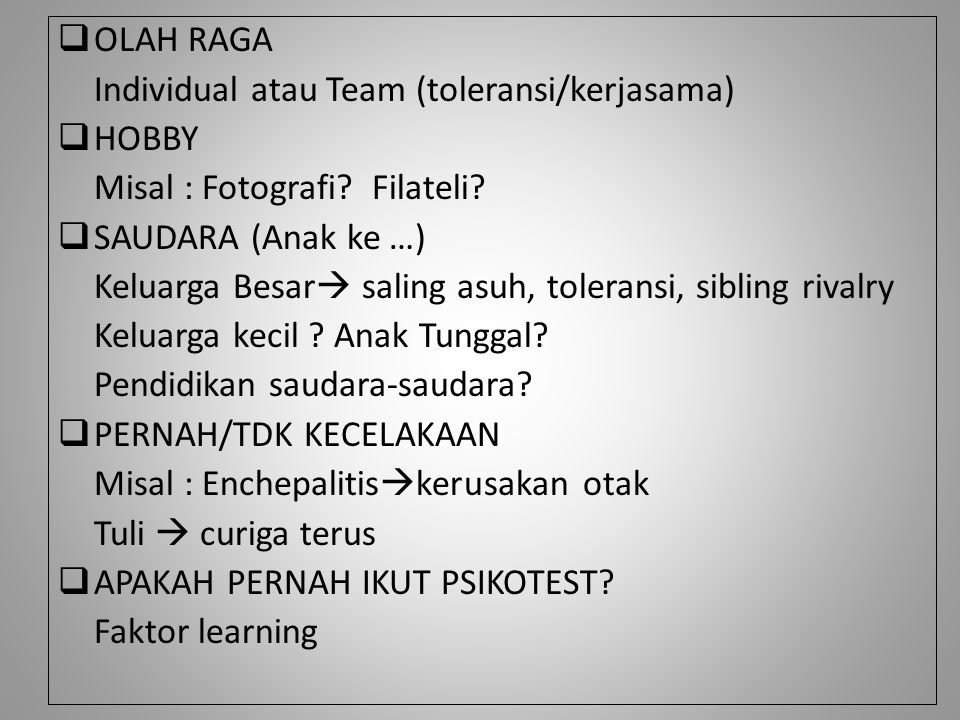 OLAH RAGA Individual atau Team (toleransi/kerjasama) HOBBY. Misal : Fotografi Filateli SAUDARA (Anak ke …)