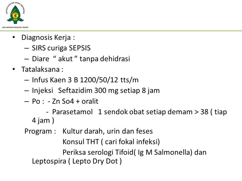 Diagnosis Kerja : SIRS curiga SEPSIS. Diare akut tanpa dehidrasi. Tatalaksana : Infus Kaen 3 B 1200/50/12 tts/m.