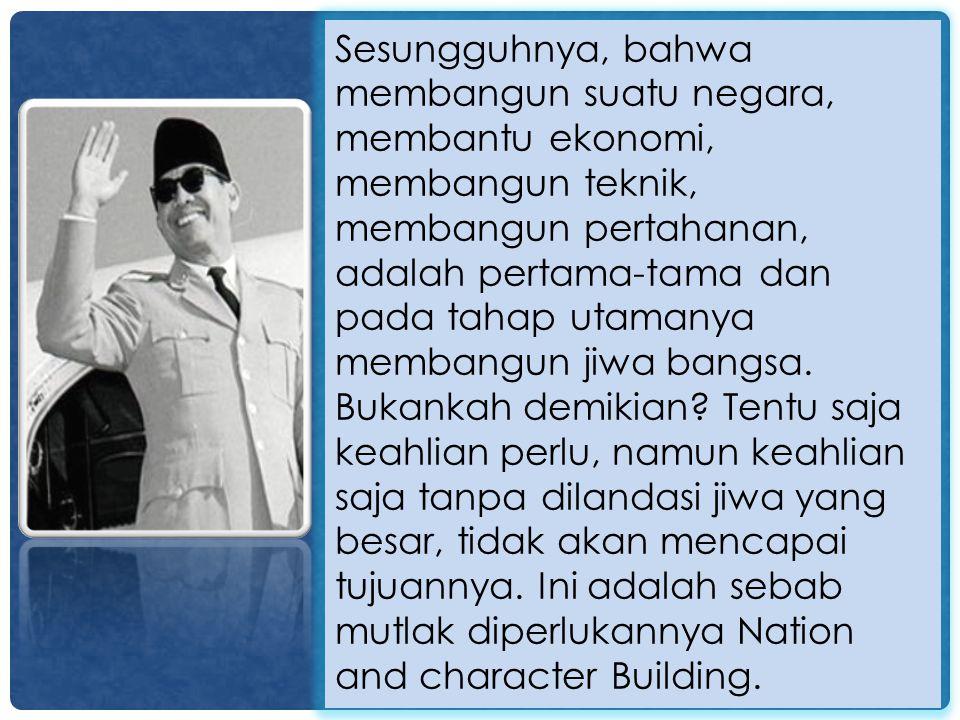 Sesungguhnya, bahwa membangun suatu negara, membantu ekonomi, membangun teknik, membangun pertahanan, adalah pertama-tama dan pada tahap utamanya membangun jiwa bangsa.