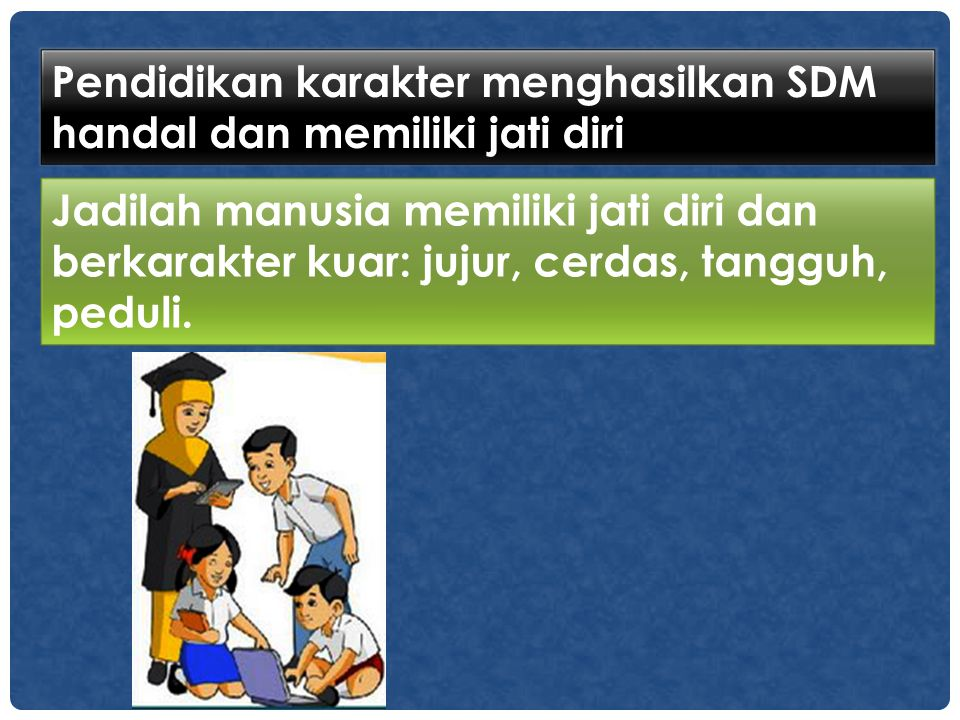 Pendidikan karakter menghasilkan SDM handal dan memiliki jati diri