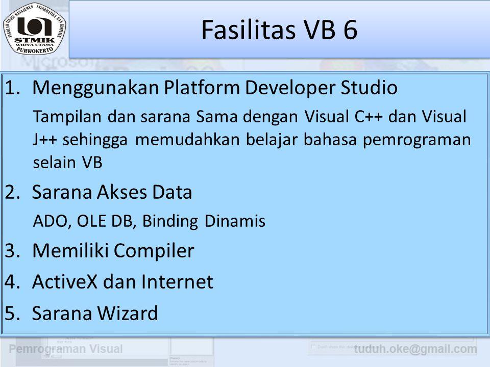 Fasilitas VB 6 Menggunakan Platform Developer Studio Sarana Akses Data