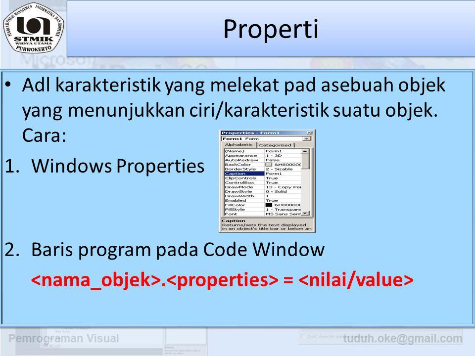 Properti Adl karakteristik yang melekat pad asebuah objek yang menunjukkan ciri/karakteristik suatu objek. Cara: