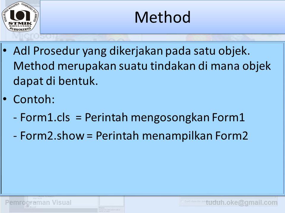 Method Adl Prosedur yang dikerjakan pada satu objek. Method merupakan suatu tindakan di mana objek dapat di bentuk.