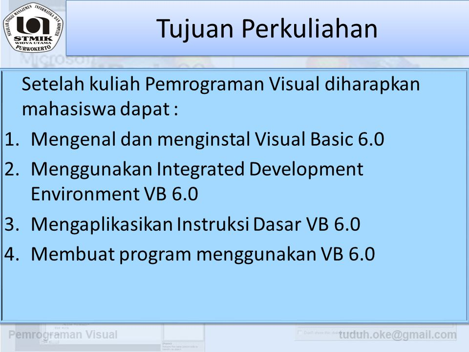 Tujuan Perkuliahan Setelah kuliah Pemrograman Visual diharapkan mahasiswa dapat : Mengenal dan menginstal Visual Basic 6.0.