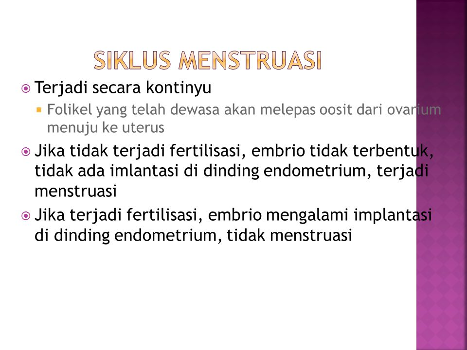 Siklus menstruasi Terjadi secara kontinyu