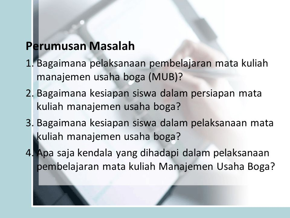 Perumusan Masalah Bagaimana pelaksanaan pembelajaran mata kuliah manajemen usaha boga (MUB)
