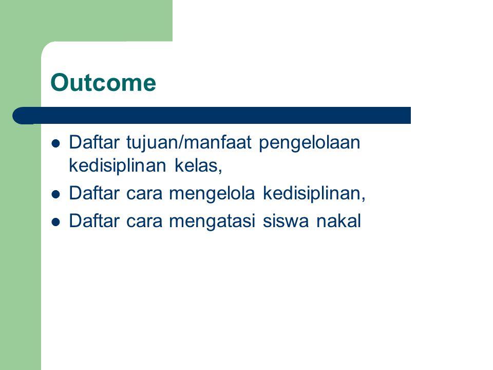 Outcome Daftar tujuan/manfaat pengelolaan kedisiplinan kelas,