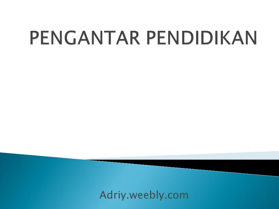 PENGANTAR PENDIDIKAN Adriy.weebly.com