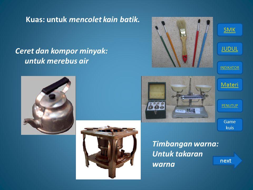 Kuas: untuk mencolet kain batik.