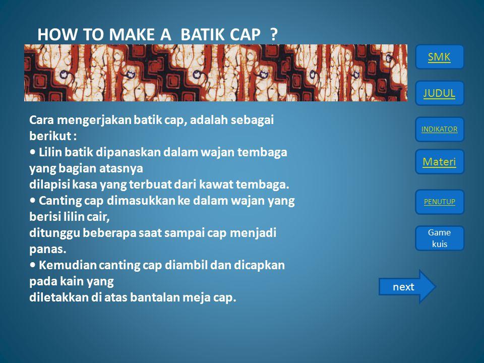 HOW TO MAKE A BATIK CAP Cara mengerjakan batik cap, adalah sebagai berikut : • Lilin batik dipanaskan dalam wajan tembaga yang bagian atasnya.