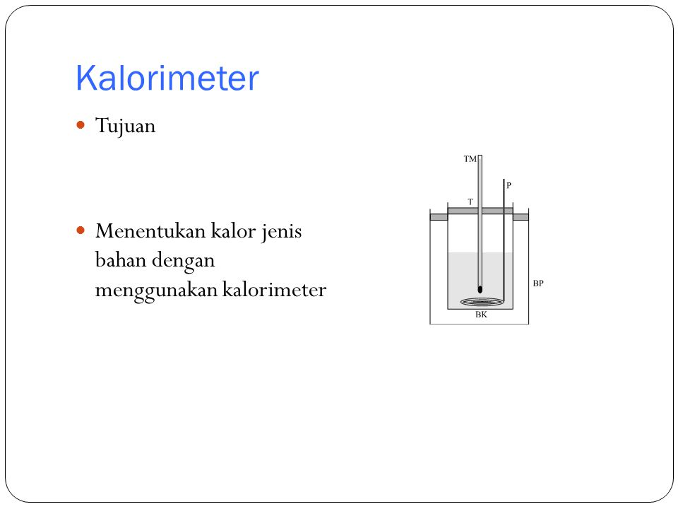 Kalorimeter Tujuan Menentukan kalor jenis bahan dengan menggunakan kalorimeter
