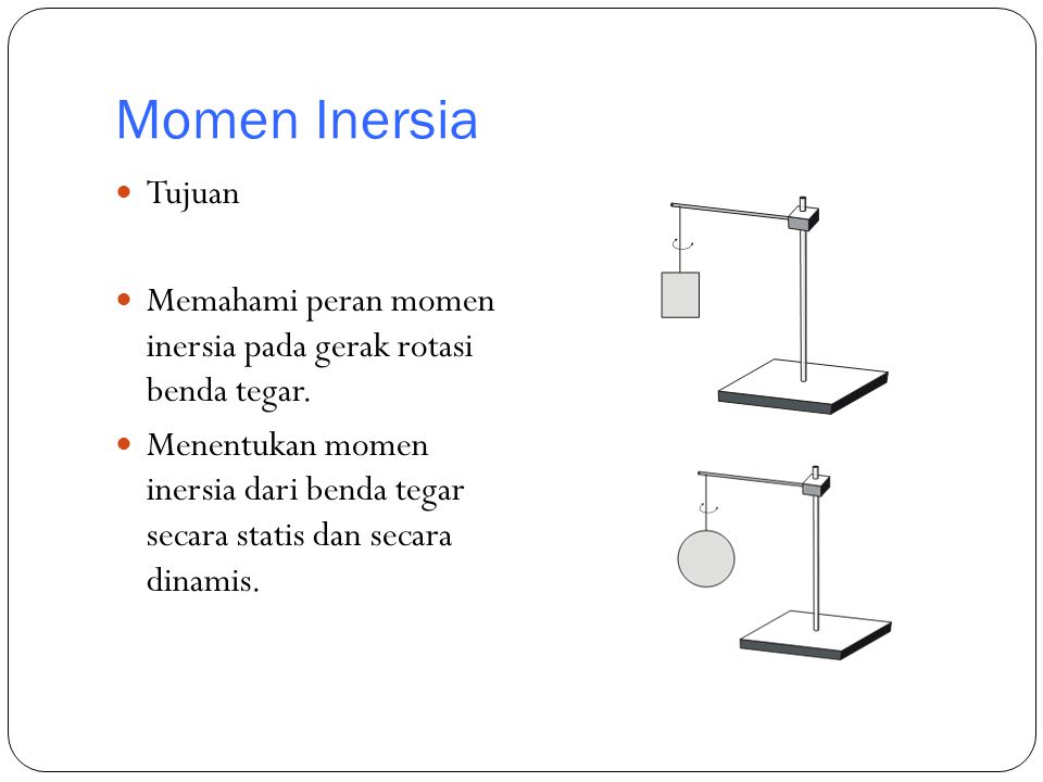 Momen Inersia Tujuan. Memahami peran momen inersia pada gerak rotasi benda tegar.