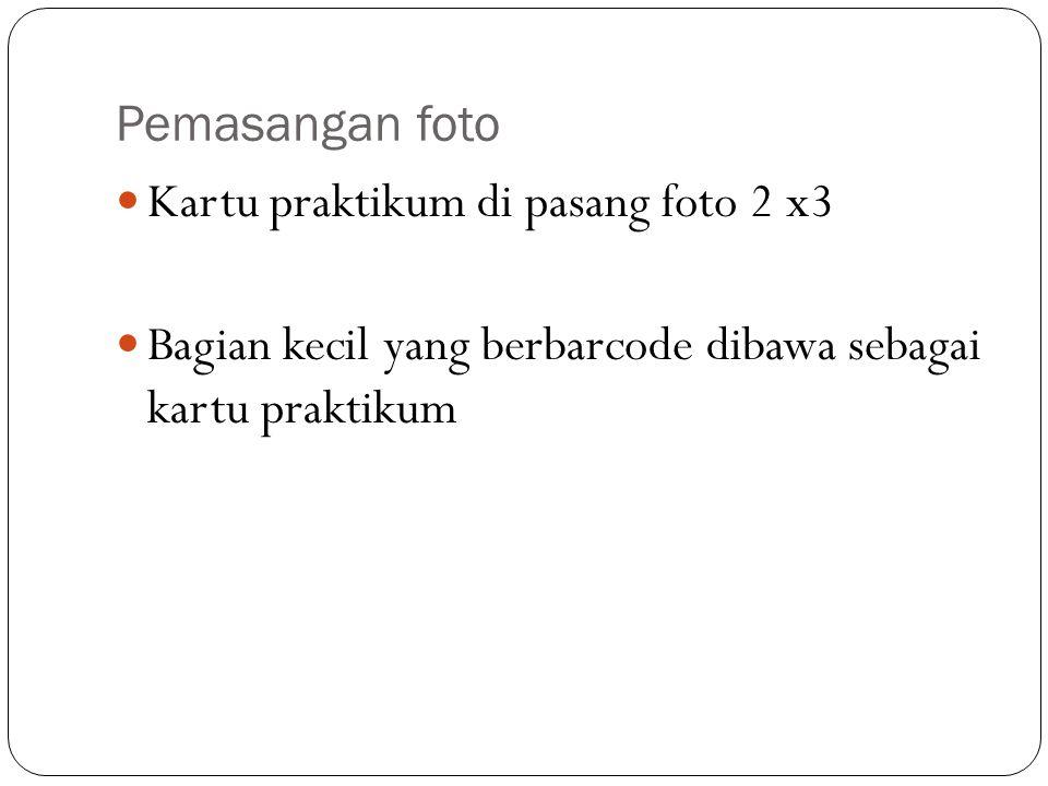 Pemasangan foto Kartu praktikum di pasang foto 2 x3.