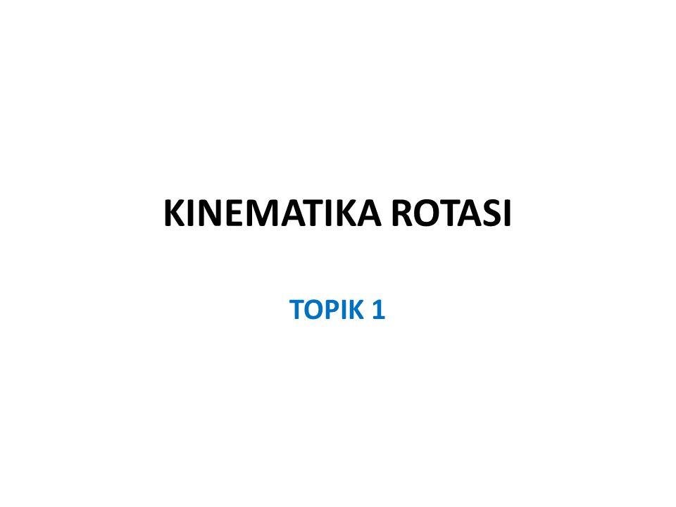 KINEMATIKA ROTASI TOPIK 1