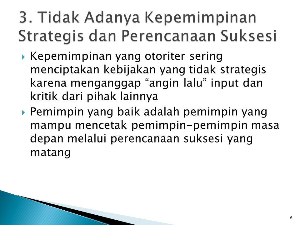 3. Tidak Adanya Kepemimpinan Strategis dan Perencanaan Suksesi